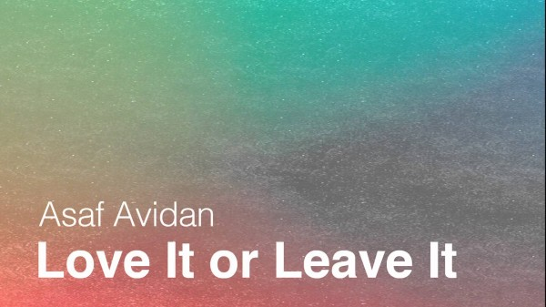 Asaf Avidan – Love it or Leave it