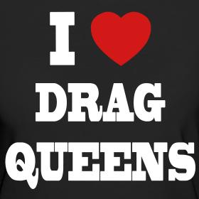 i love drag queens